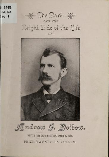 """Andrew J., 1846- [from old catalog] Dolbow - """"The dark and the bright side of the life"""""""