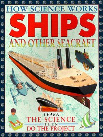 Ships And Other Seacraft (How Science Works)