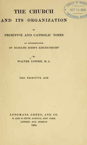 The church and its organization in primitive and Catholic times