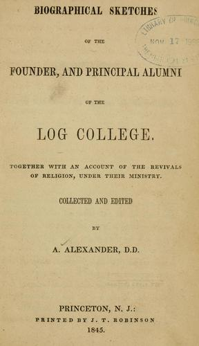 Download Biographical sketches of the founder, and principal alumni of the Log college