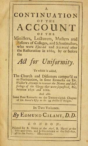 Download A continuation of the Account of the ministers, lecturers, masters and fellows of colleges, and schoolmasters, who were ejected and silenced after the restoration in 1660, by or before the Act for uniformity.