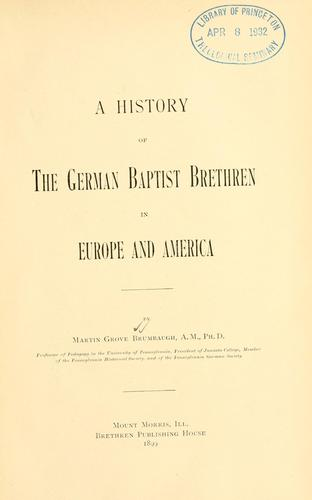 Download A history of the German Baptist Brethren in Europe and America.