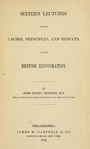 Sixteen lectures on the causes, principles, and results, of the British reformation.