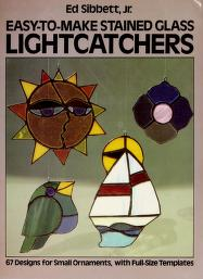 Cover of: Easy-to-make glass lightcatchers : 67 designs for small ornaments with full-size templates  
