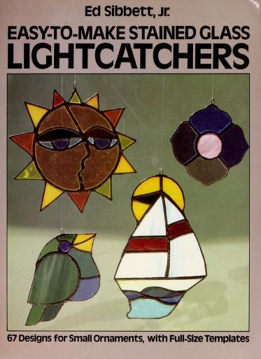 Easy-to-make glass lightcatchers : 67 designs for small ornaments with full-size templates by