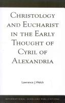 Christology and Eucharist in the early thought of Cyril of Alexandria by Lawrence J. Welch
