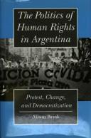 The politics of human rights in Argentina by Alison Brysk