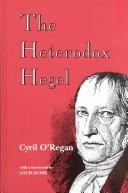 The heterodox Hegel by Cyril O'Regan