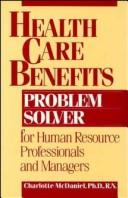 Health care benefits problem solver for human resource professionals and managers by Charlotte Jane McDaniel