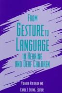 From gesture to language in hearing and deaf children by Virginia Volterra and Carol J. Erting, editors.