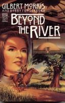 Beyond the river by Gilbert Morris