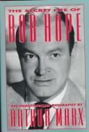 The secret life of Bob Hope by Arthur Marx