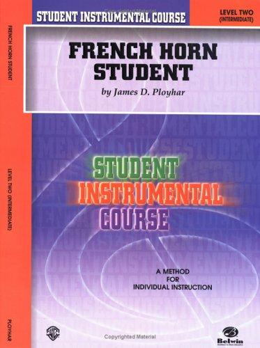 Student Instrumental Course, French Horn Student, Level 2 (Student Instrumental Course) by James Ployhar