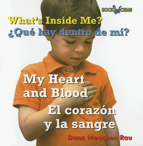 What's Inside Me? My Heart and Blood/ Que Hay Dentro De Mi?/ El Corazon Y La Sangre by Dana Meachen Rau