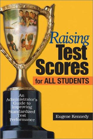Raising Test Scores for All Students by Eugene Kennedy