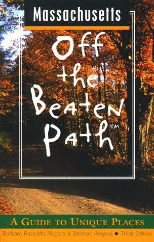 Massachusetts Off the Beaten Path by Barbara Radcliffe Rogers, Stillman Rogers