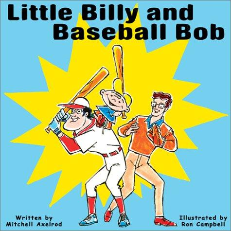 Little Billy & Baseball Bob by Mitchell Axelrod