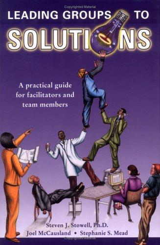 Leading Groups to Solutions by Steven J. Stowell