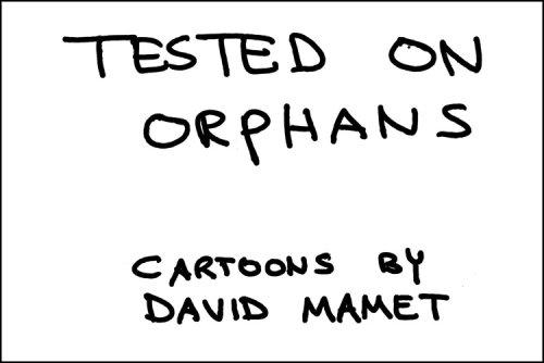 Tested on Orphans by David Mamet