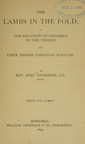 The lambs in the fold; or, The relation of children to the church and their proper Christian nurture