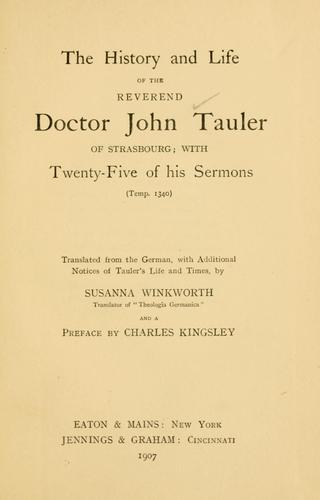 The history and life of the Reverend Doctor John Tauler of Strasbourg ; with twenty-five of his sermons (Temp. 1340) by Tauler, Johannes