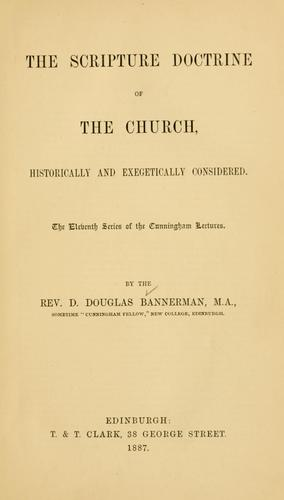 The Scripture doctrine of the church by D. Douglas Bannerman