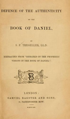 Defence of the authenticity of the book of Daniel by Samuel Prideaux Tregelles