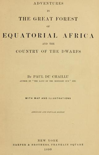 Adventures in the great forest of equatorial Africa and the country of the dwarfs by Paul B. Du Chaillu