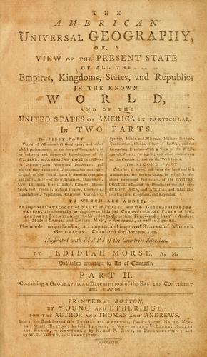 The American universal geography, or, A view of the present state of all the empires, kingdoms, states, and republics in the known world, and of the United States of America in particular