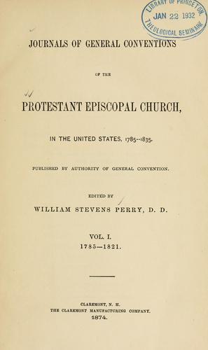 Journals of General Conventions of the Protestant Episcopal Church, in the United States, 1785-1835 by Episcopal Church. General Convention.