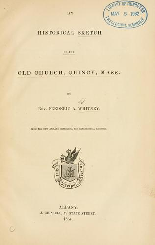 Historical sketch of the Old Church, Quincy, Mass by Frederic A. Whitney