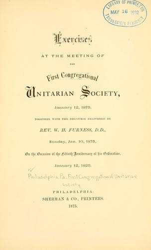 Exercises at the meeting of the First Congregational Unitarian Society, January 12, 1875 by First Congregational Unitarian Church (Philadelphia, Penn.)