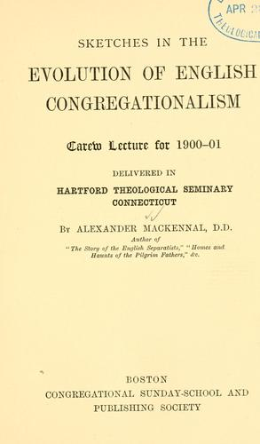 Sketches in the evolution of English Congregationalism by Mackennal, Alexander