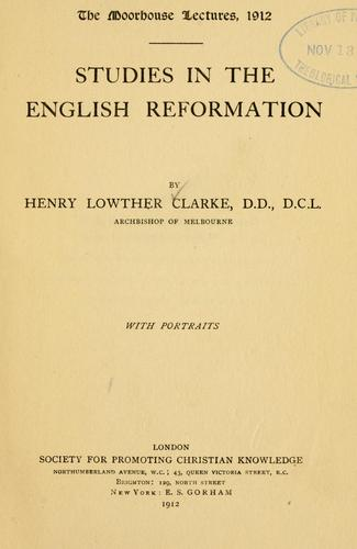 Studies in the English reformation by Clarke, Henry Lowther