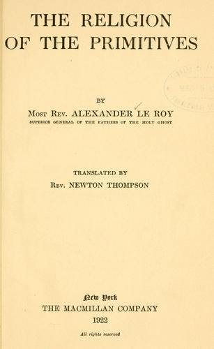 The religion of the primitives by Le Roy, Alexandre abp.