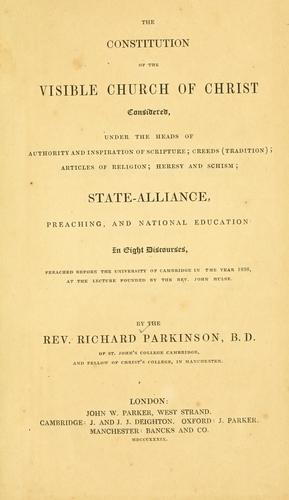 The constitution of the visible church of Christ by Parkinson, Richard