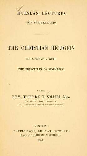 The Christian religion in connexion with the principles of morality by Theyre T. Smith