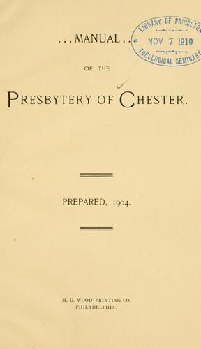 Manual of the Presbytery of Chester by Presbyterian Church in the U.S.A. Presbytery of Chester.