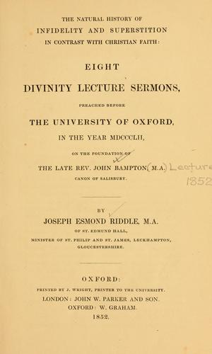 The natural history of infidelity and superstition in contrast with Christian faith by Joseph Esmond Riddle