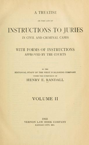 A treatise on the law of instructions to juries in civil and criminal cases by Henry Edward Randall