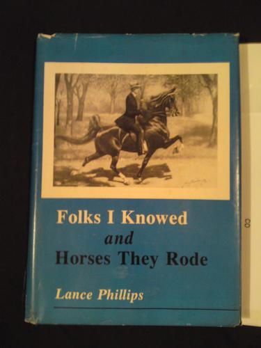 Folks I knowed and horses they rode by Lance Phillips