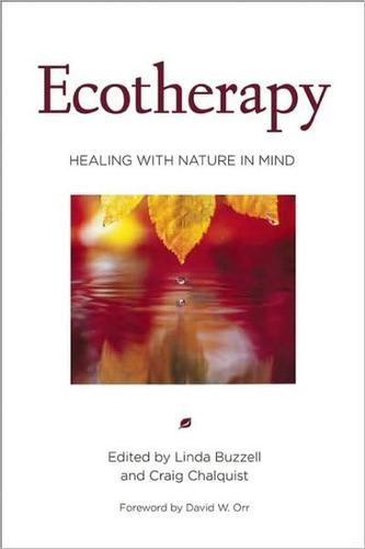 Ecotherapy by edited by Linda Buzzell and Craig Chalquist ; foreword by David W. Orr.