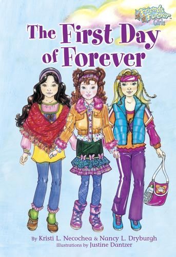 The First Day of Forever (Friends Forever Girls) by L. Kristi Necochea, L. Nancy Dryburgh